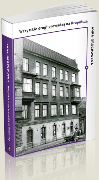 Okładka książki: Anna Grochowska, Wszystkie drogi prowadzą na Krupnicza