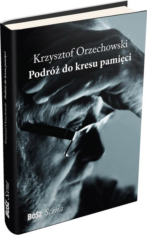 Okładka książki: Krzysztof Orzechowski, Podróż do kresu pamięci