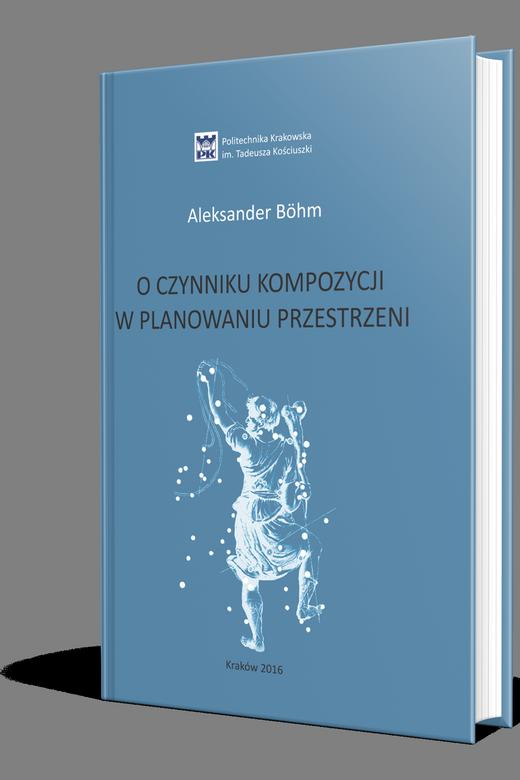 Okładka Książki - Aleksander Böhm - O czynniku kompozycji w planowaniu przestrzeni